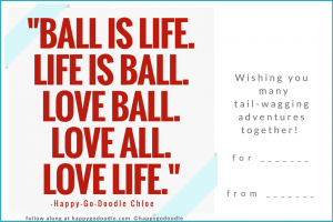 """Gift ideas for dog owners can include this free printable gift tag with a """"ball is life"""" quote and wishing you many tail-wagging adventures together sentiment"""